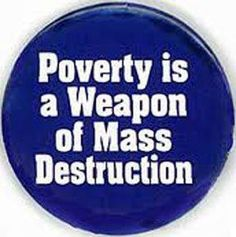 poverty-is-a-weapon-of-mass-destruction