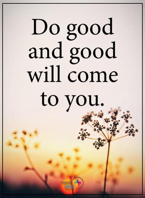 Do good and good will come
